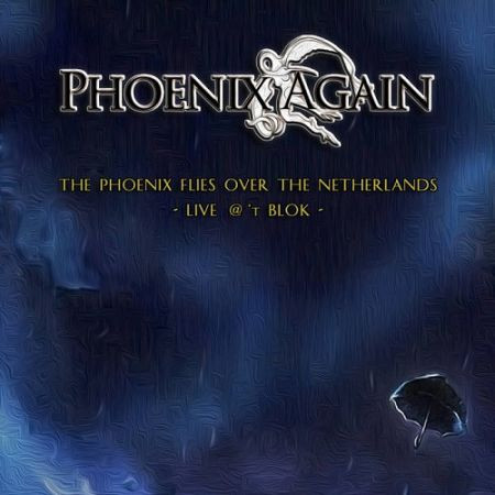 Phoenix Again - The Phoenix Flies Over The Netherlands - Live @ 't Blok