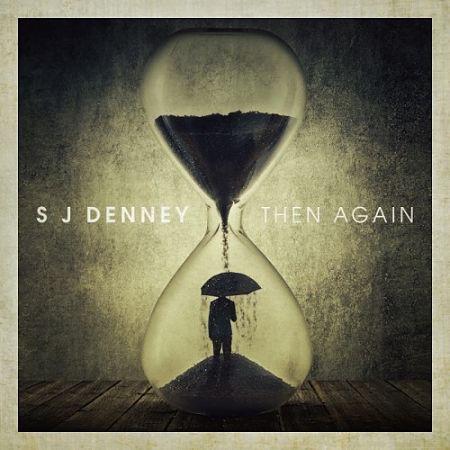 S J Denney - Then Again (2017) 320 kbps