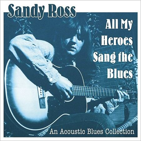 Sandy Ross - All My Heroes Sang The Blues (2017) 320 kbps