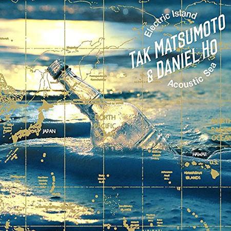 Tak Matsumoto & Daniel Ho - Electric Island, Acoustic Sea (2017) 320 kbps