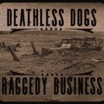 The Deathless Dogs – Raggedy Business (2017) 320 kbps