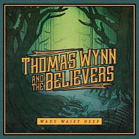 Thomas Wynn and The Believers - Wade Waist Deep (2017) 320 kbps