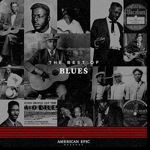 Various Artists - American Epic: The Best Of Blues (2017) 320 kbps
