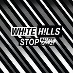 White Hills - Stop Mute Defeat (2017) 320 kbps