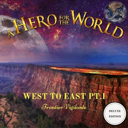 A Hero For The World - West to East, Pt. I: Frontier Vigilante (Deluxe Edition) (2017) 320 kbps