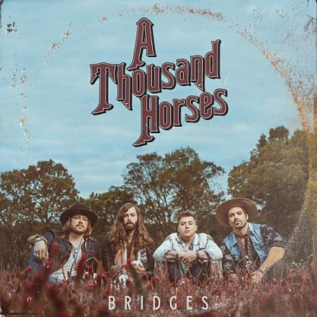 A Thousand Horses - Bridges (2017) 320 kbps
