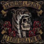 Bandoleros & Piratas – La Rabia Habla Por Mi (2017) 320 kbps