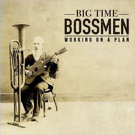Big Time Bossmen - Working On A Plan (2017) 320 kbps
