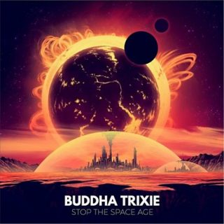 Buddha Trixie - Stop the Space Age (2017) 320 kbps