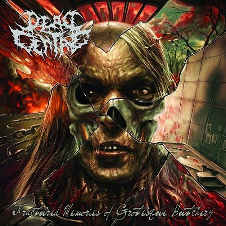 Dead Centre - Fractured Memories Of Grotesque Butchery (2017) 320 kbps