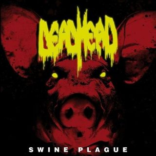 Dead Head - Swine Plague (2017) 320 kbps
