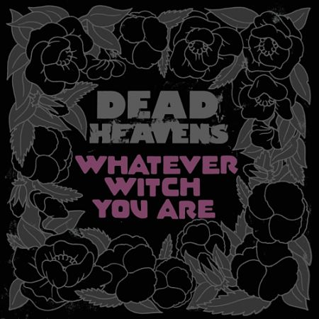 Dead Heavens - Whatever Witch You Are (2017) 320 kbps