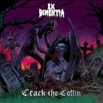 Ex Dementia – Crack the Coffin (2017) 320 kbps