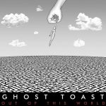 Ghost Toast - Out Of This World (2017) 320 kbps