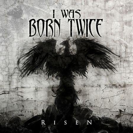 I Was Born Twice - Risen (2017) 320 kbps