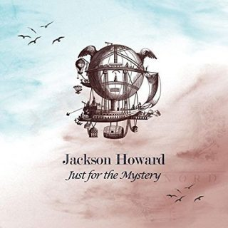 Jackson Howard - Just For The Mystery (2017) 320 kbps