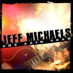 Jeff Michaels - She Said Yeah! (2017) 320 kbps