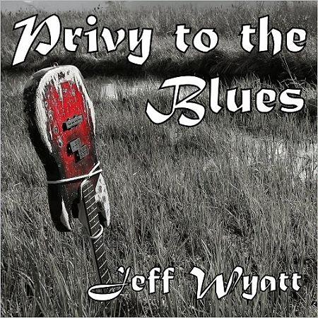 Jeff Wyatt - Privy To The Blues (2017) 320 kbps