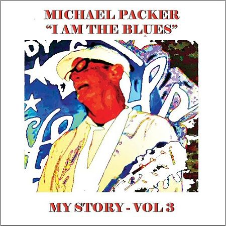 Michael Packer - I Am The Blues My Story, Vol. 3 (2017) 320 kbps