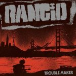 Rancid – Trouble Maker (Deluxe Edition) (2017) VBR V0 (Scene CD-Rip)