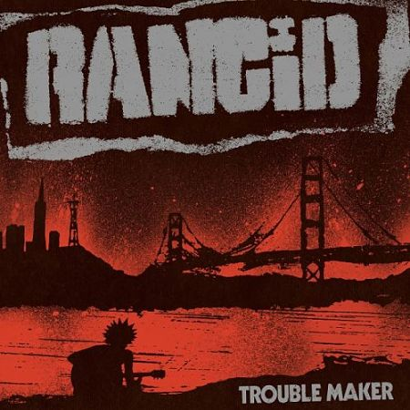 Rancid - Trouble Maker (Deluxe Edition) (2017) VBR V0 (Scene CD-Rip)