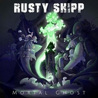 Rusty Shipp - Mortal Ghost (2017) 320 kbps