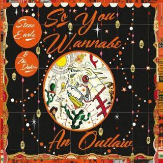 Steve Earle & The Dukes - So You Wannabe An Outlaw (Deluxe Edition) (2017) 320 kbps