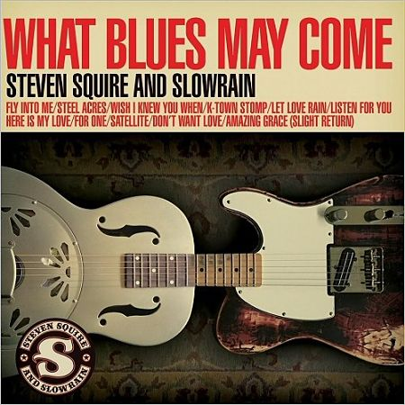 Steven Squire And Slowrain - What Blues May Come (2017) 320 kbps