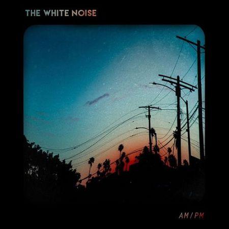 The White Noise - AM-PM (2017) 320 kbps