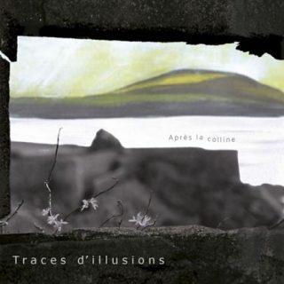 Traces d'Illusions - Après la colline (2017) 320 kbps