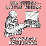 Truckstop Honeymoon - Big Things And Little Things (2017) 320 kbps