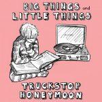 Truckstop Honeymoon - Big Things And Little Things (2017) 320 kbps
