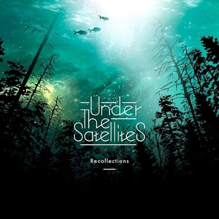 Under the Satellites - Recollections (2017) 320 kbps