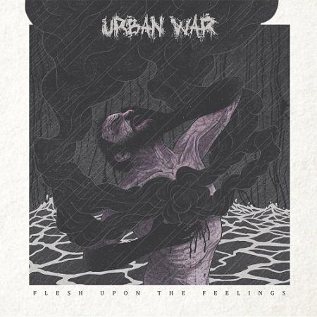Urban War - Flesh Upon The Feelings (2017) 320 kbps