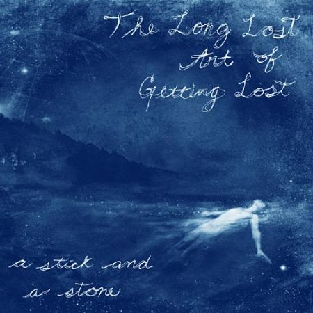 A Stick and a Stone - The Long Lost Art of Getting Lost (2017) 320 kbps