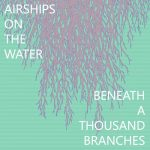 Airships On The Water - Beneath A Thousand Branches (2017) 320 kbps