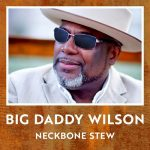 Big Daddy Wilson – Neckbone Stew (2017) 320 kbps