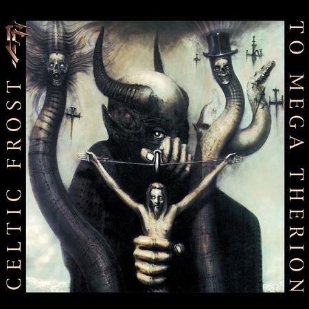 Celtic Frost - To Mega Therion (1985) (Remastered 2017) 320 kbps + Scans