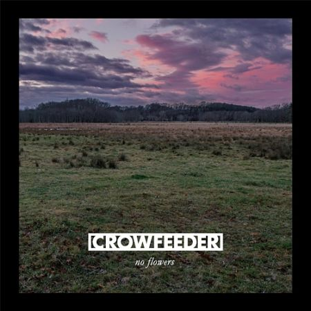 Crowfeeder - No Flowers (2017) 320 kbps