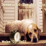 Davey & The Blu Dog – Wake Up Call (2017) 320 kbps