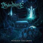 Dawn Of Disease - Worship The Grave (2016) 320 kbps