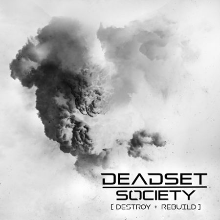 Deadset Society - Destroy + Rebuild (2017) 320 kbps