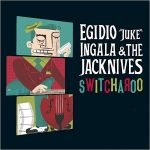 Egidio Juke Ingala & The Jacknives – Switcharoo (2017) 320 kbps