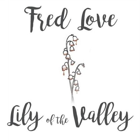 Fred Love - Lily Of The Valley (2017) 320 kbps