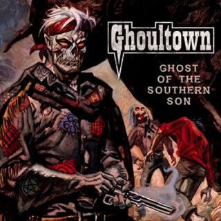 Ghoultown - Ghost of the Southern Son (2017) 320 kbps