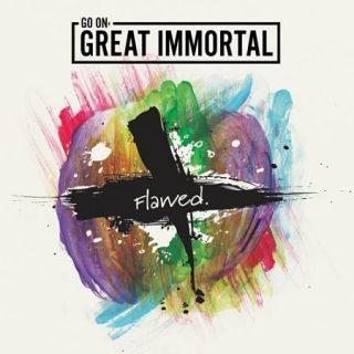 Go On, Great Immortal - Flawed. (2017) 320 kbps