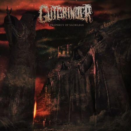 Gutgrinder - A Prophecy Of Sacrilege (2017)