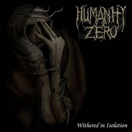 Humanity Zero - Withered In Isolation (2017) 320 kbps