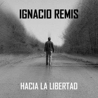 Ignacio Remis - Hacia La Libertad (2017) 320 kbps