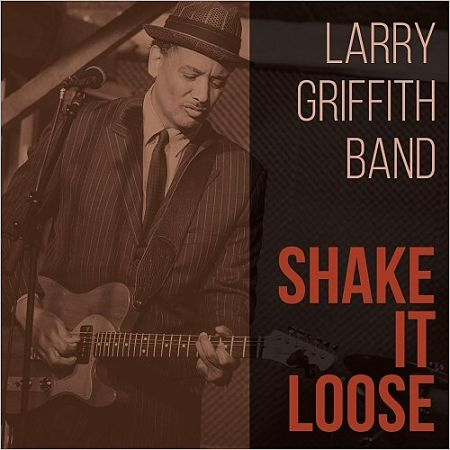 Larry Griffith Band - Shake It Loose (2017) 320 kbps
